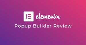 Elementor Popup Builder Review (2020)